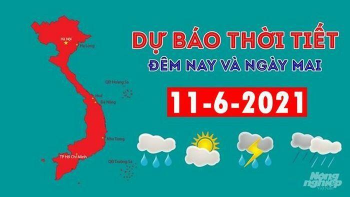 Dự báo thời tiết đêm nay và ngày mai 11/6/2021 - ảnh 1