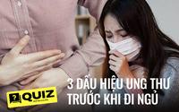 Quiz: 3 hiện tượng trước khi đi ngủ có thể là dấu hiệu cho thấy tế bào ung thư đang âm thầm phát triển trong cơ thể