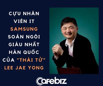Cựu nhân viên IT Samsung soán ngôi giàu nhất Hàn Quốc của ''thái tử'' Lee Jae Yong