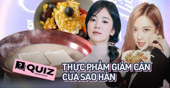 Quiz: Thử ngay 7 câu Quiz xem bạn am hiểu đến đâu về những loại thực phẩm giảm cân của sao Hàn