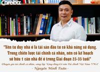 Chuyên gia tài chính cá nhân Nguyễn Minh Tuấn: Nhiều người không hiểu gì về tự do tài chính nhưng đã muốn nghỉ hưu sớm!