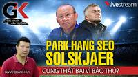 HLV Park Hang Seo và Solskjaer thất bại vì bảo thủ?