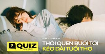 Quiz: Bạn có biết đến 5 thói quen trước khi đi ngủ giúp kéo dài tuổi thọ hay không?